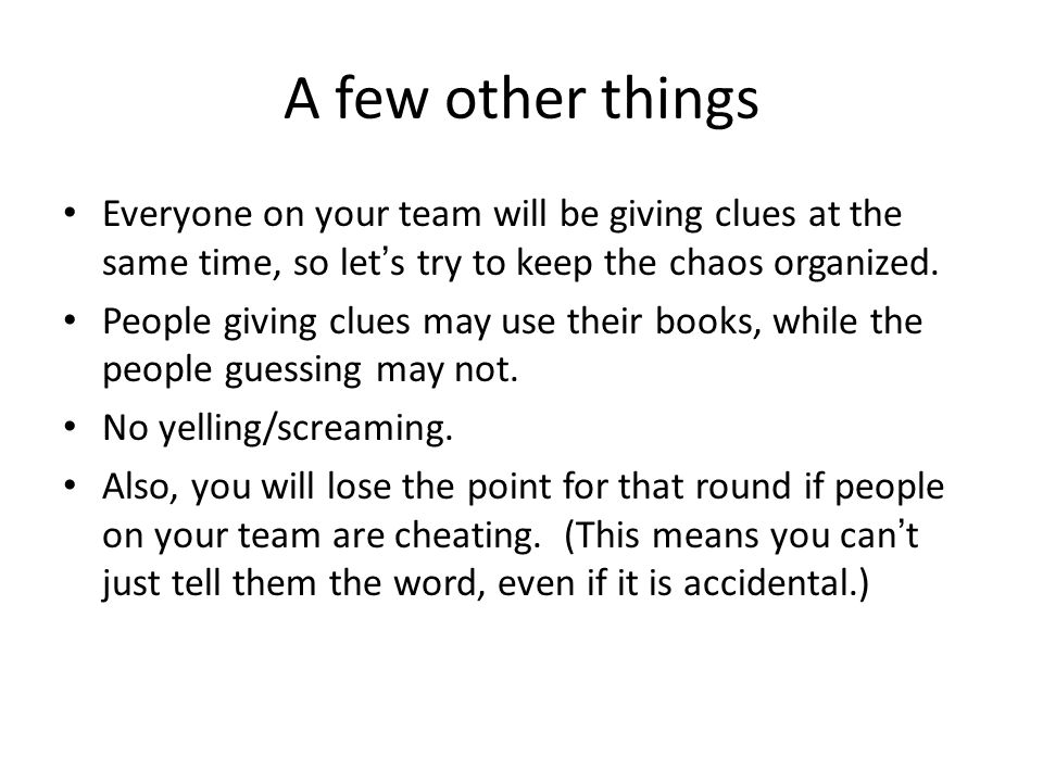 A few other things Everyone on your team will be giving clues at the same time, so let's try to keep the chaos organized.