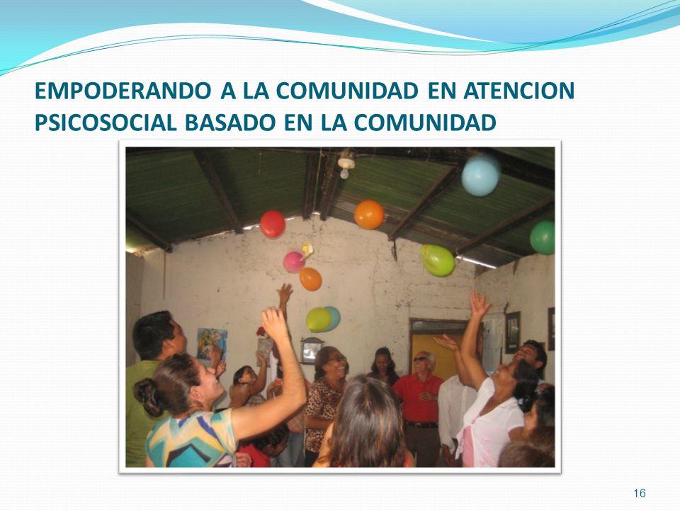 EMPODERANDO A LA COMUNIDAD EN ATENCION PSICOSOCIAL BASADO EN LA COMUNIDAD