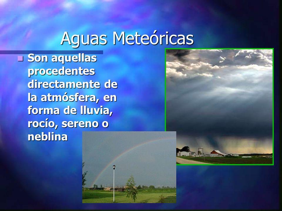 Aguas Meteóricas Son aquellas procedentes directamente de la atmósfera, en forma de lluvia, rocío, sereno o neblina.
