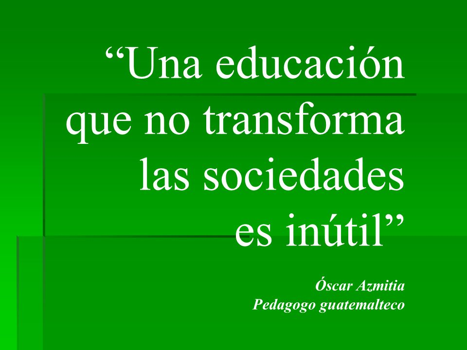 Una educación que no transforma las sociedades es inútil