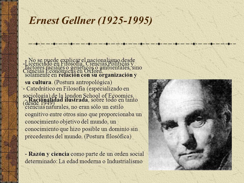 Ernest Gellner (1925-1995)Licenciado en Filosofía, Ciencias Políticas y Ciencias Económicas en Oxford.