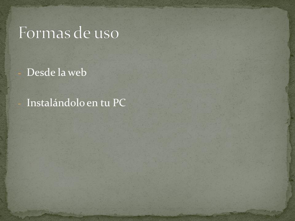Formas de uso Desde la web Instalándolo en tu PC