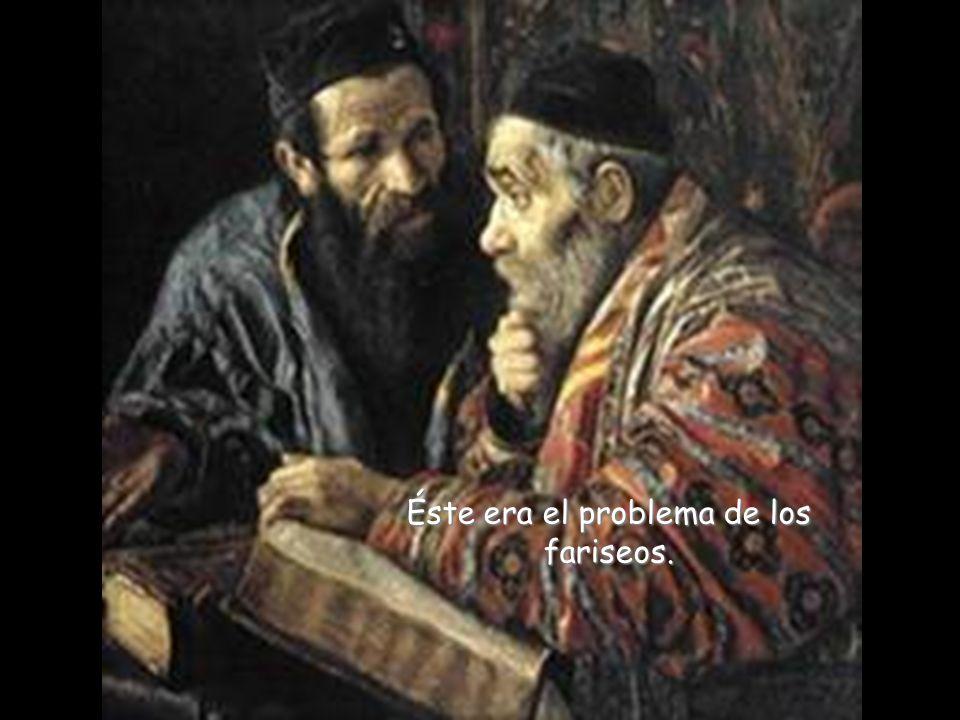 Éste era el problema de los fariseos.