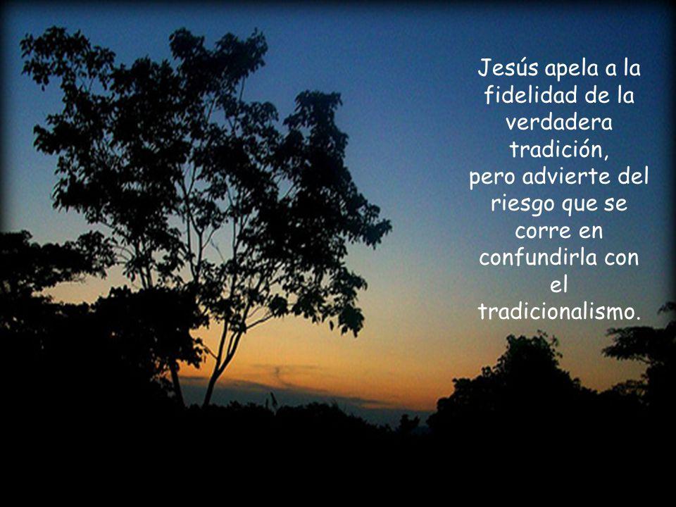 Jesús apela a la fidelidad de la verdadera tradición, pero advierte del riesgo que se corre en confundirla con el tradicionalismo.