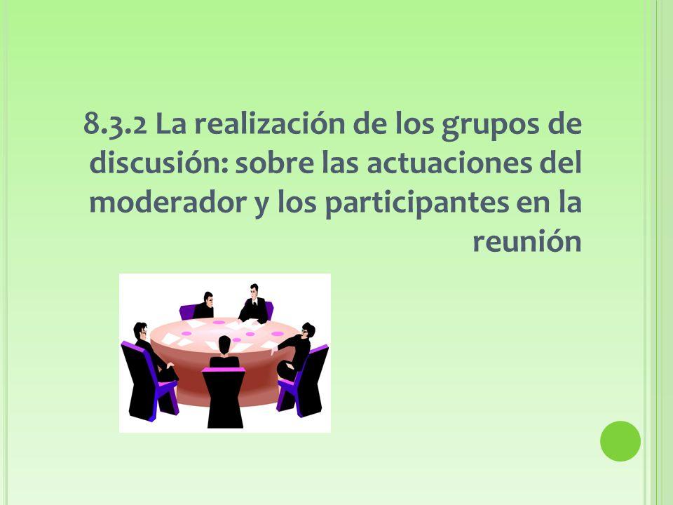 8.3.2 La realización de los grupos de discusión: sobre las actuaciones del moderador y los participantes en la reunión