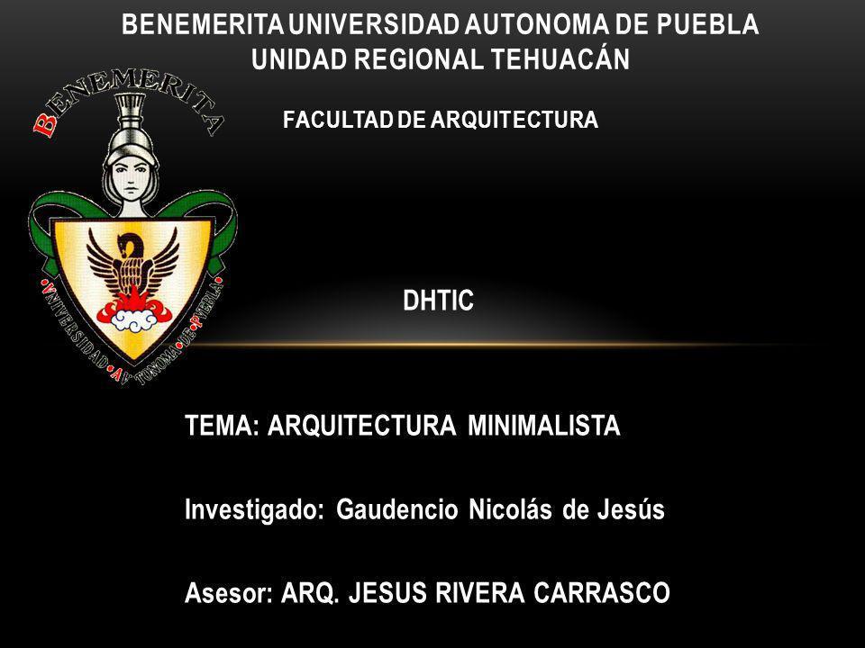 TEMA: ARQUITECTURA MINIMALISTA Investigado: Gaudencio Nicolás de Jesús