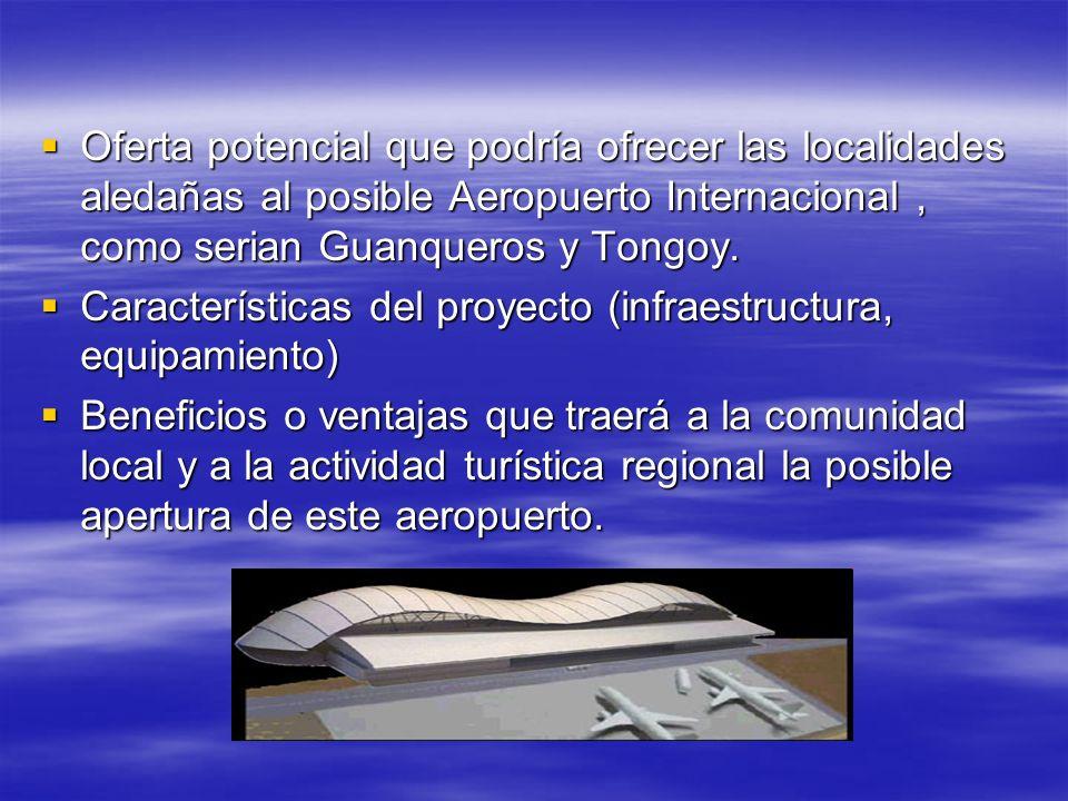 Oferta potencial que podría ofrecer las localidades aledañas al posible Aeropuerto Internacional , como serian Guanqueros y Tongoy.