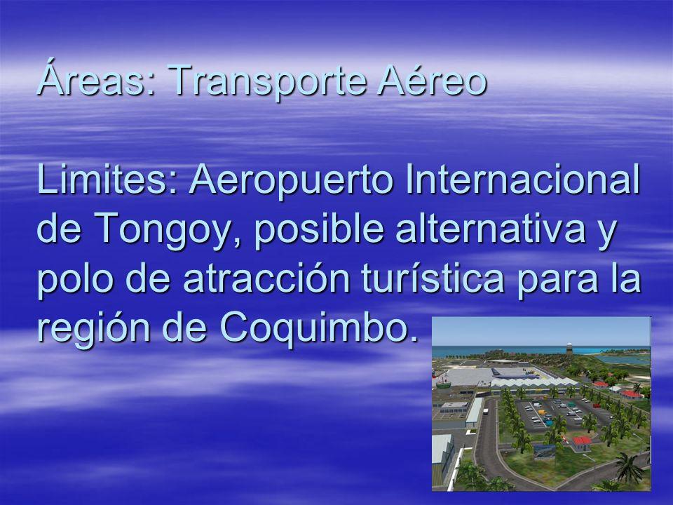 Áreas: Transporte Aéreo Limites: Aeropuerto Internacional de Tongoy, posible alternativa y polo de atracción turística para la región de Coquimbo.