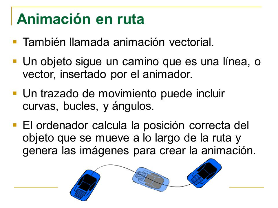 Animación en ruta También llamada animación vectorial.
