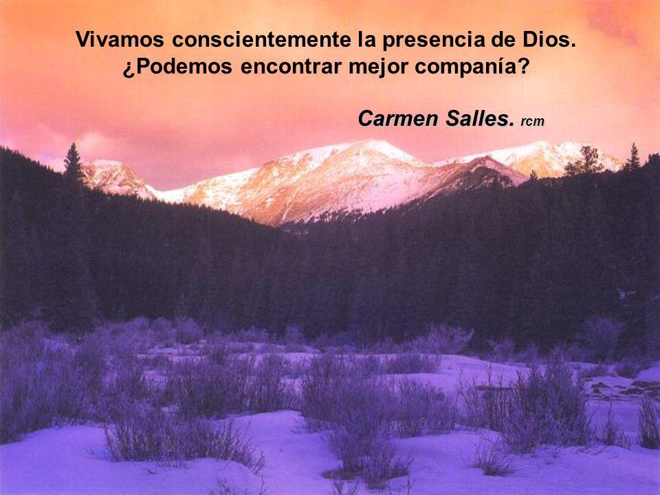 Vivamos conscientemente la presencia de Dios.