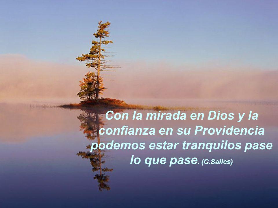 Con la mirada en Dios y la confianza en su Providencia podemos estar tranquilos pase lo que pase.
