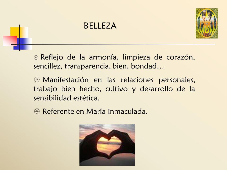 BELLEZA Reflejo de la armonía, limpieza de corazón, sencillez, transparencia, bien, bondad…