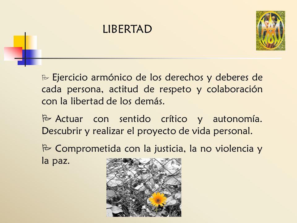 LIBERTADEjercicio armónico de los derechos y deberes de cada persona, actitud de respeto y colaboración con la libertad de los demás.