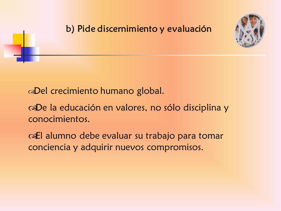 b) Pide discernimiento y evaluación