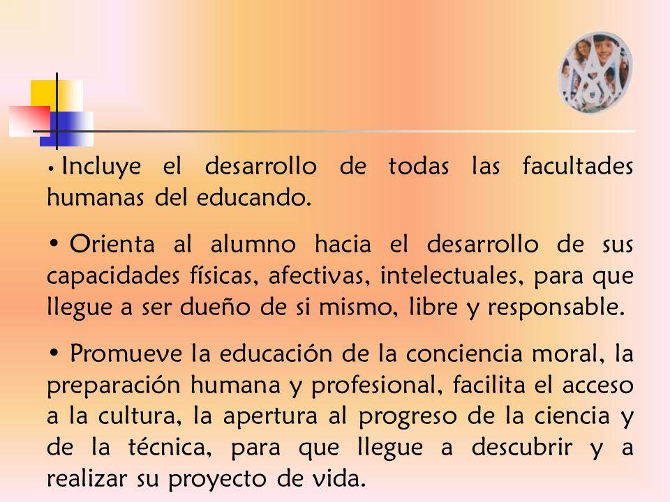 Incluye el desarrollo de todas las facultades humanas del educando.