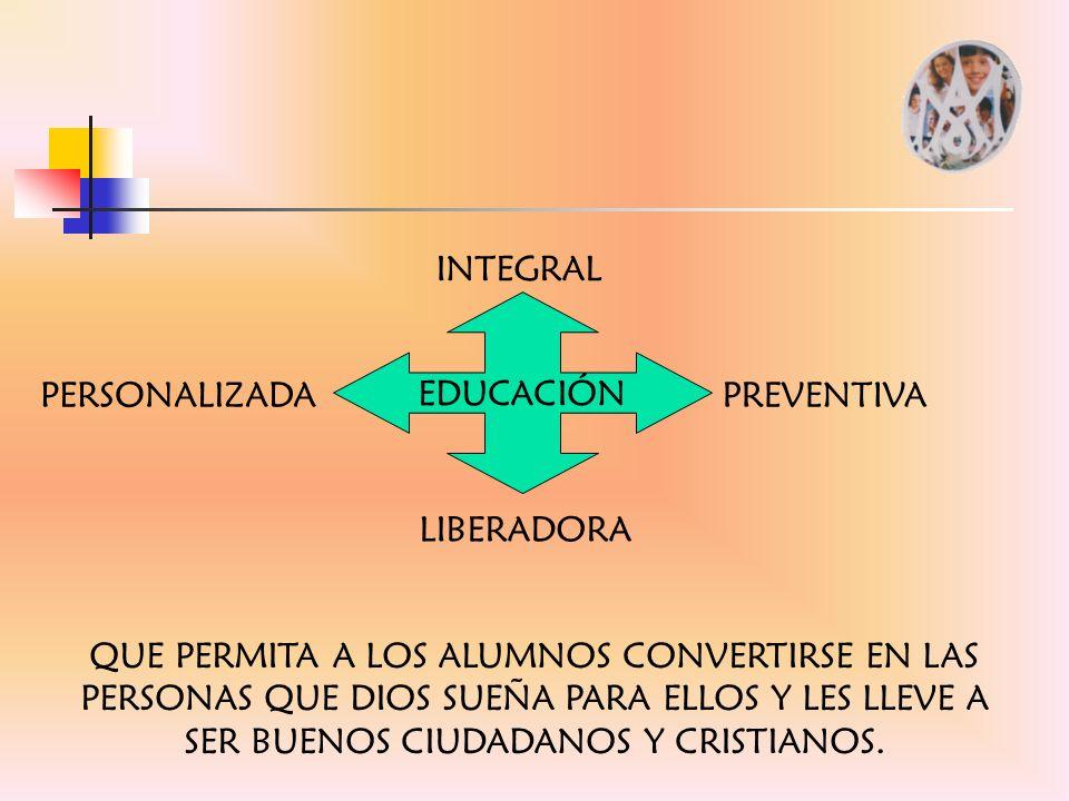 INTEGRAL EDUCACIÓN. PERSONALIZADA. PREVENTIVA. LIBERADORA.