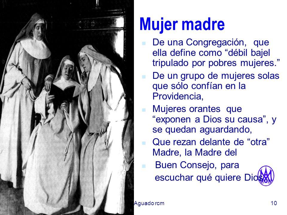 Mujer madreDe una Congregación, que ella define como débil bajel tripulado por pobres mujeres.