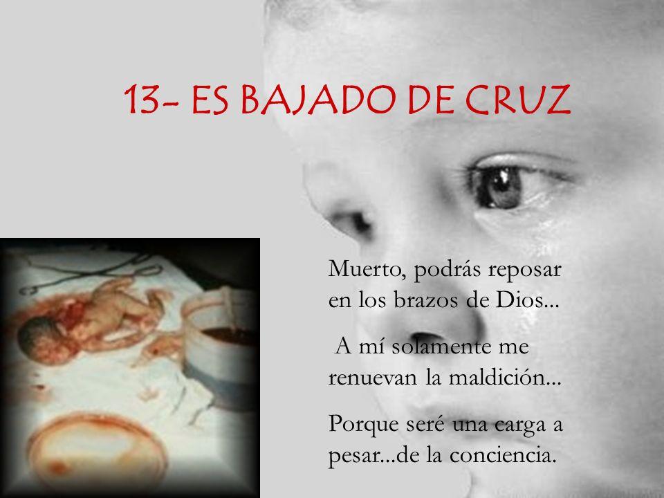 13- ES BAJADO DE CRUZ Muerto, podrás reposar en los brazos de Dios...