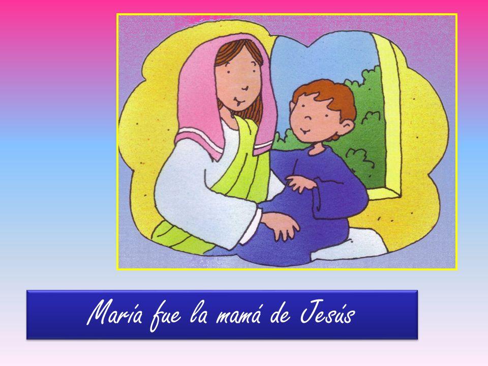 María fue la mamá de Jesús
