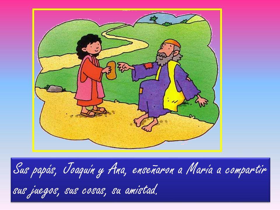 Sus papás, Joaquín y Ana, enseñaron a María a compartir sus juegos, sus cosas, su amistad.