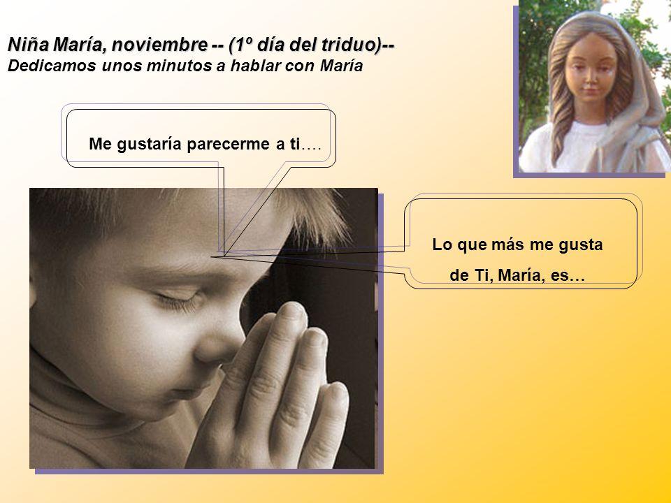 Niña María, noviembre -- (1º día del triduo)-- Dedicamos unos minutos a hablar con María