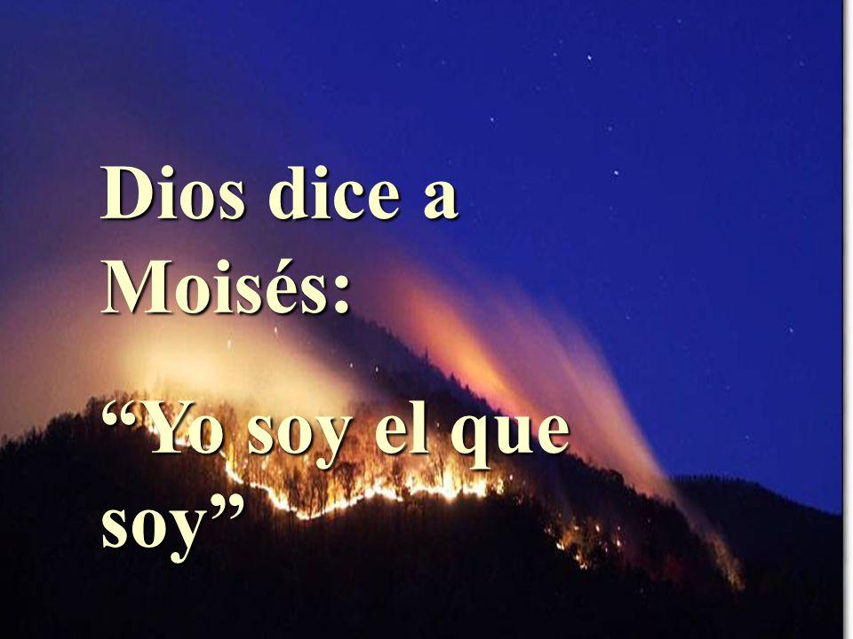 Dios dice a Moisés: Yo soy el que soy