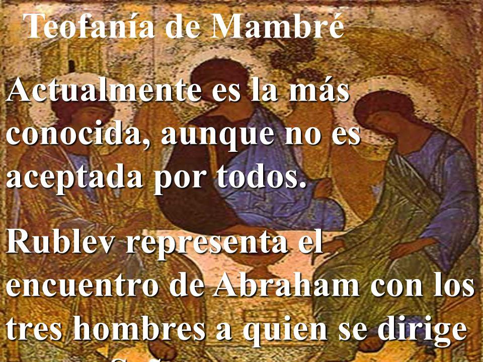 Teofanía de Mambré Actualmente es la más conocida, aunque no es aceptada por todos.
