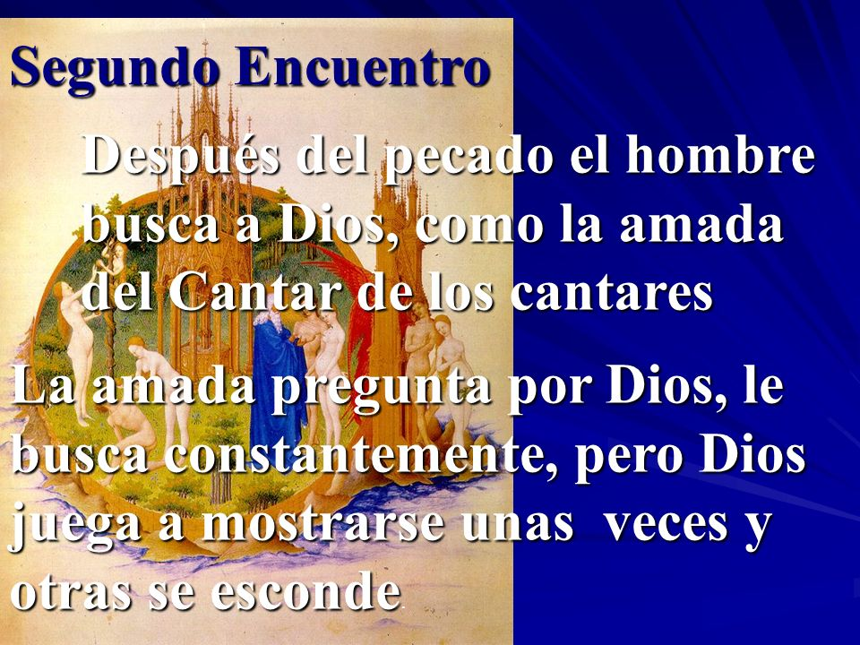 Segundo Encuentro Después del pecado el hombre busca a Dios, como la amada del Cantar de los cantares.