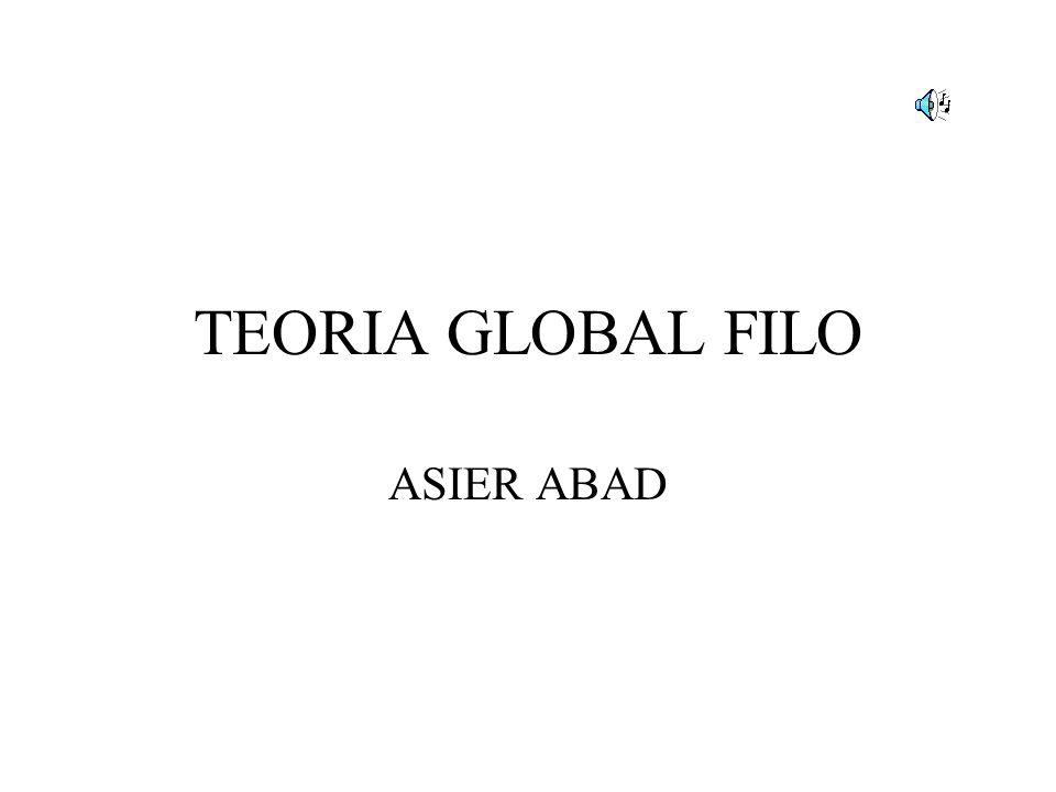 TEORIA GLOBAL FILO ASIER ABAD