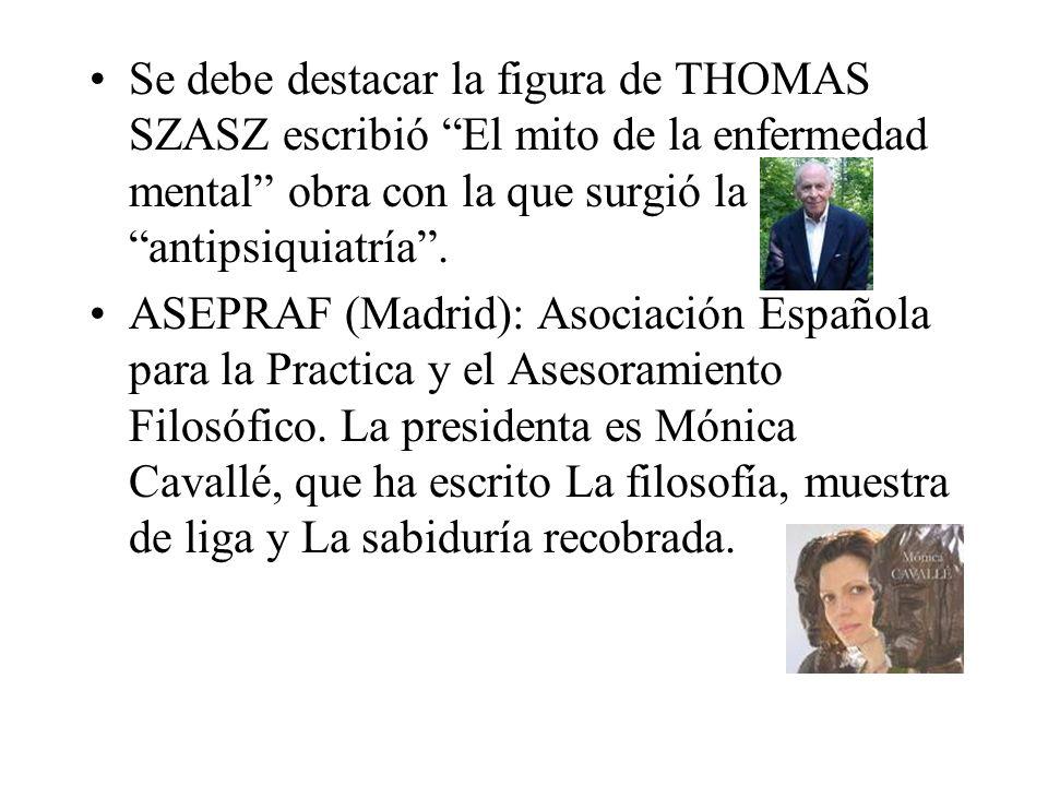 Se debe destacar la figura de THOMAS SZASZ escribió El mito de la enfermedad mental obra con la que surgió la antipsiquiatría .
