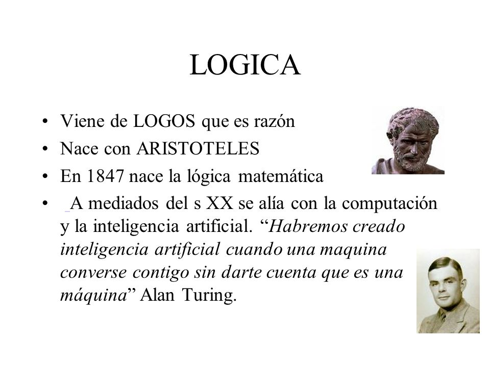 LOGICA Viene de LOGOS que es razón Nace con ARISTOTELES