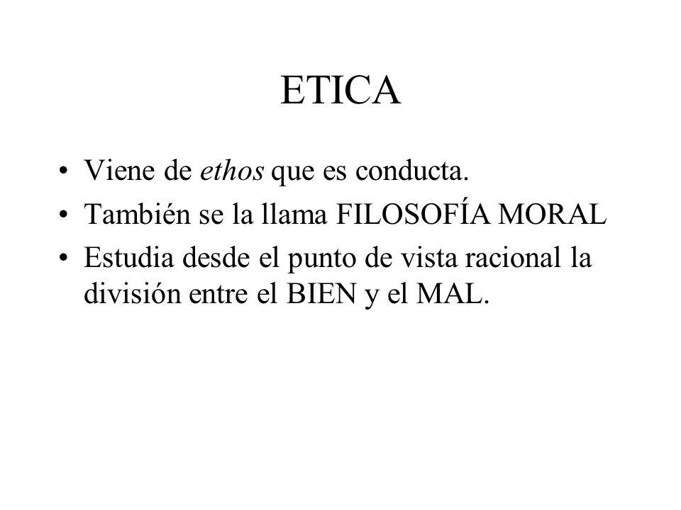 ETICA Viene de ethos que es conducta.