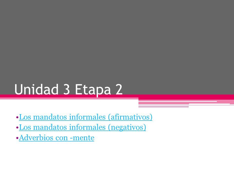 Unidad 3 Etapa 2 Los mandatos informales (afirmativos)