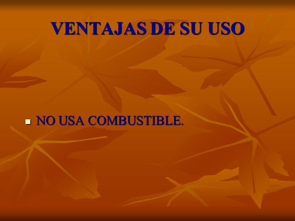 VENTAJAS DE SU USO NO USA COMBUSTIBLE.
