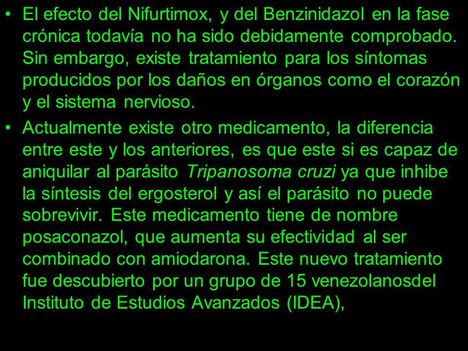 El efecto del Nifurtimox, y del Benzinidazol en la fase crónica todavía no ha sido debidamente comprobado. Sin embargo, existe tratamiento para los síntomas producidos por los daños en órganos como el corazón y el sistema nervioso.