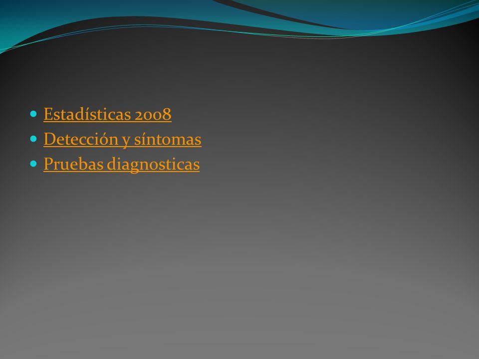 Estadísticas 2008 Detección y síntomas Pruebas diagnosticas