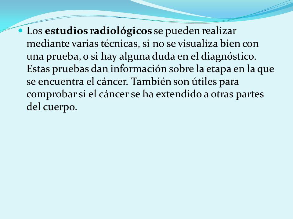 Los estudios radiológicos se pueden realizar mediante varias técnicas, si no se visualiza bien con una prueba, o si hay alguna duda en el diagnóstico.
