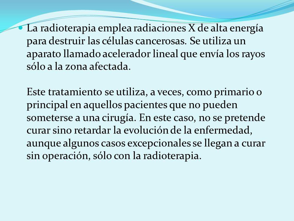 La radioterapia emplea radiaciones X de alta energía para destruir las células cancerosas.