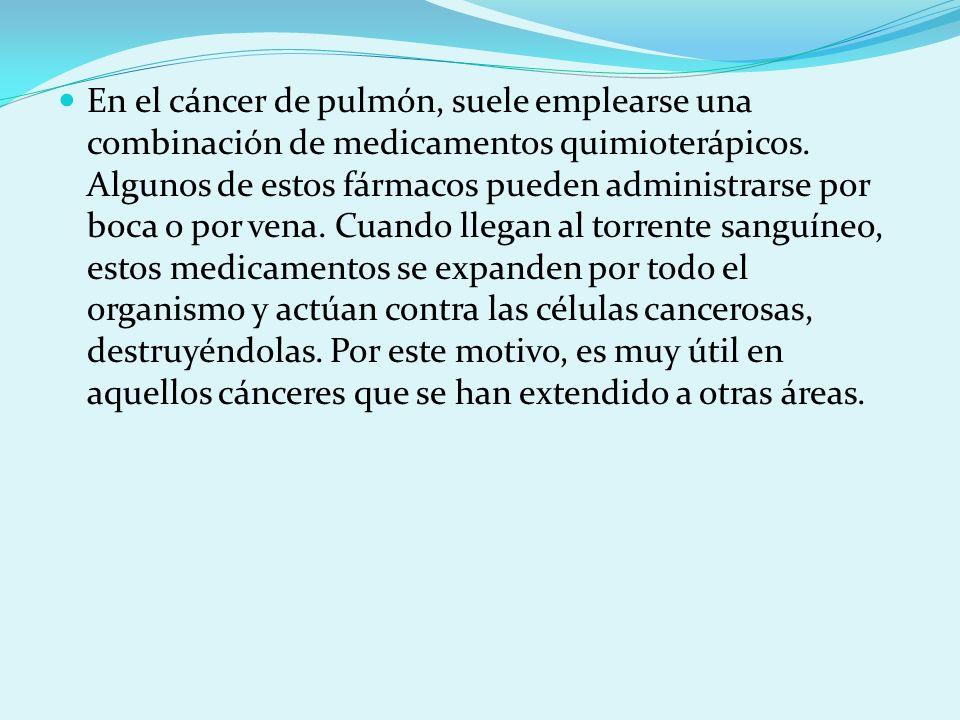 En el cáncer de pulmón, suele emplearse una combinación de medicamentos quimioterápicos.