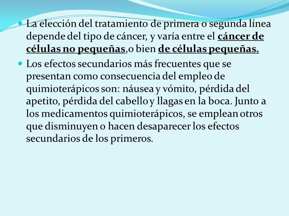 La elección del tratamiento de primera o segunda línea depende del tipo de cáncer, y varía entre el cáncer de células no pequeñas,o bien de células pequeñas.