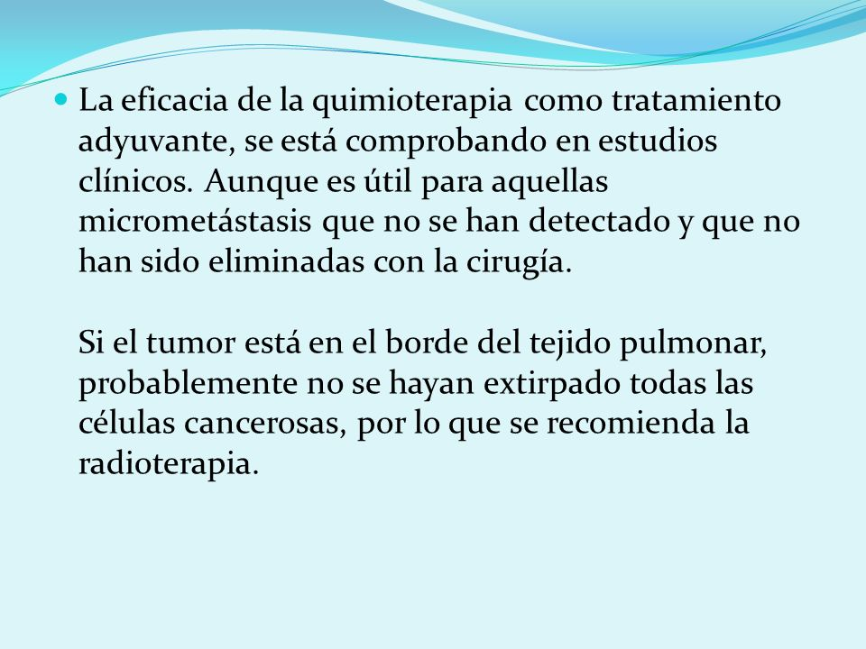 La eficacia de la quimioterapia como tratamiento adyuvante, se está comprobando en estudios clínicos.