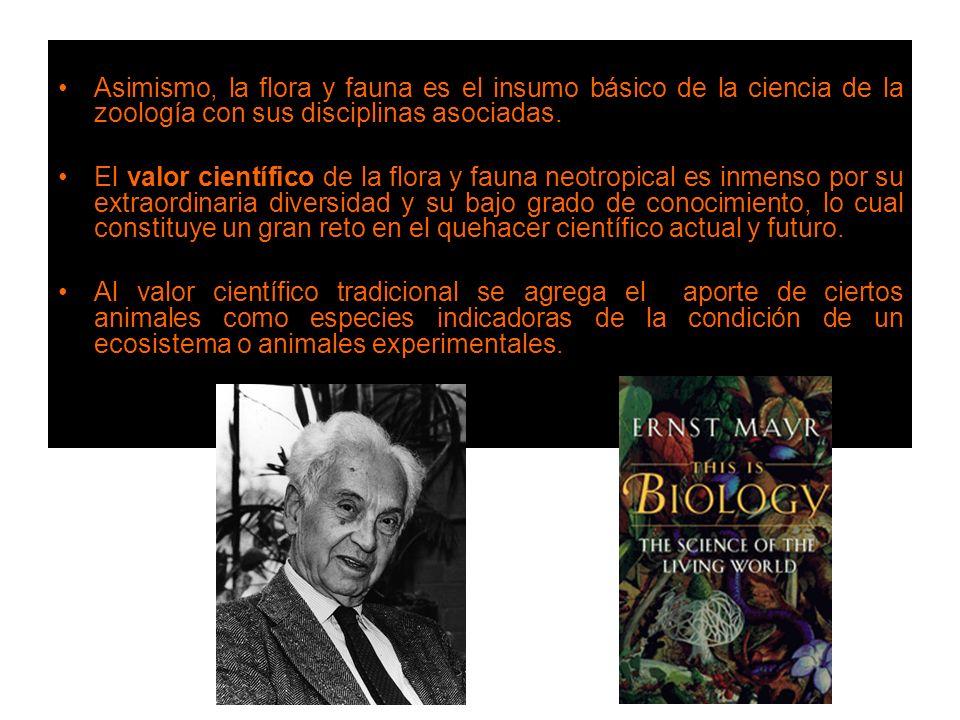 Asimismo, la flora y fauna es el insumo básico de la ciencia de la zoología con sus disciplinas asociadas.