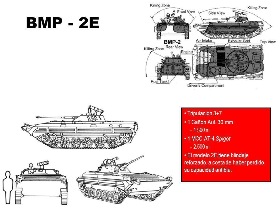 BMP - 2E Tripulación 3+7 1 Cañón Aut. 30 mm 1 MCC AT-4 Spigot