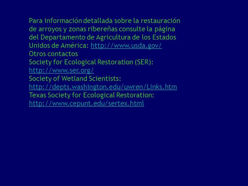 Para información detallada sobre la restauración de arroyos y zonas ribereñas consulte la página del Departamento de Agricultura de los Estados Unidos de América: http://www.usda.gov/
