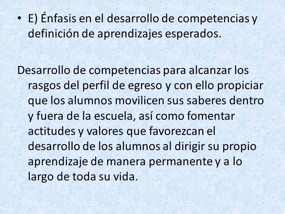 E) Énfasis en el desarrollo de competencias y definición de aprendizajes esperados.