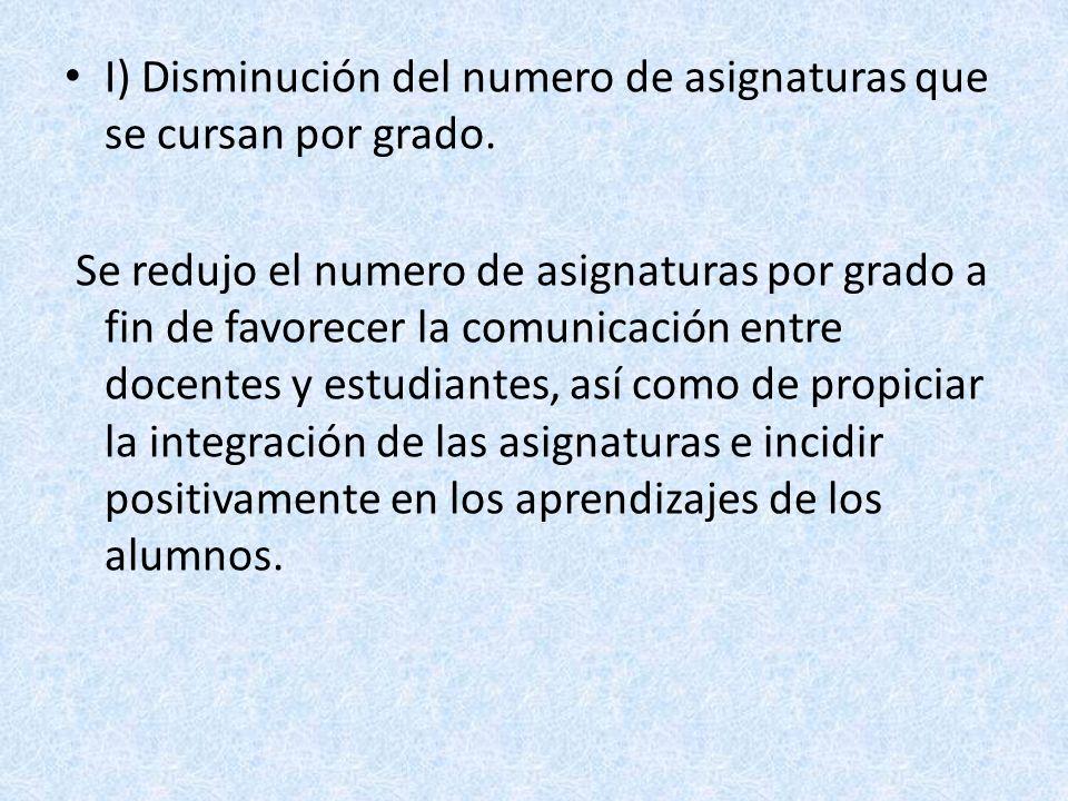 I) Disminución del numero de asignaturas que se cursan por grado.