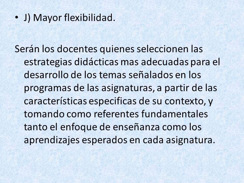 J) Mayor flexibilidad.