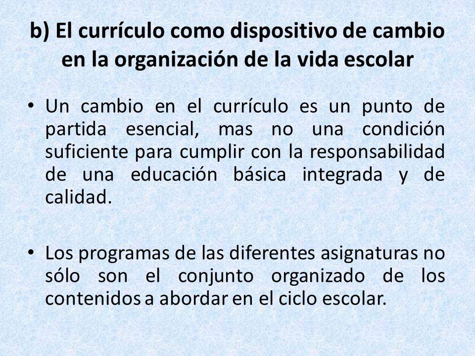 b) El currículo como dispositivo de cambio en la organización de la vida escolar