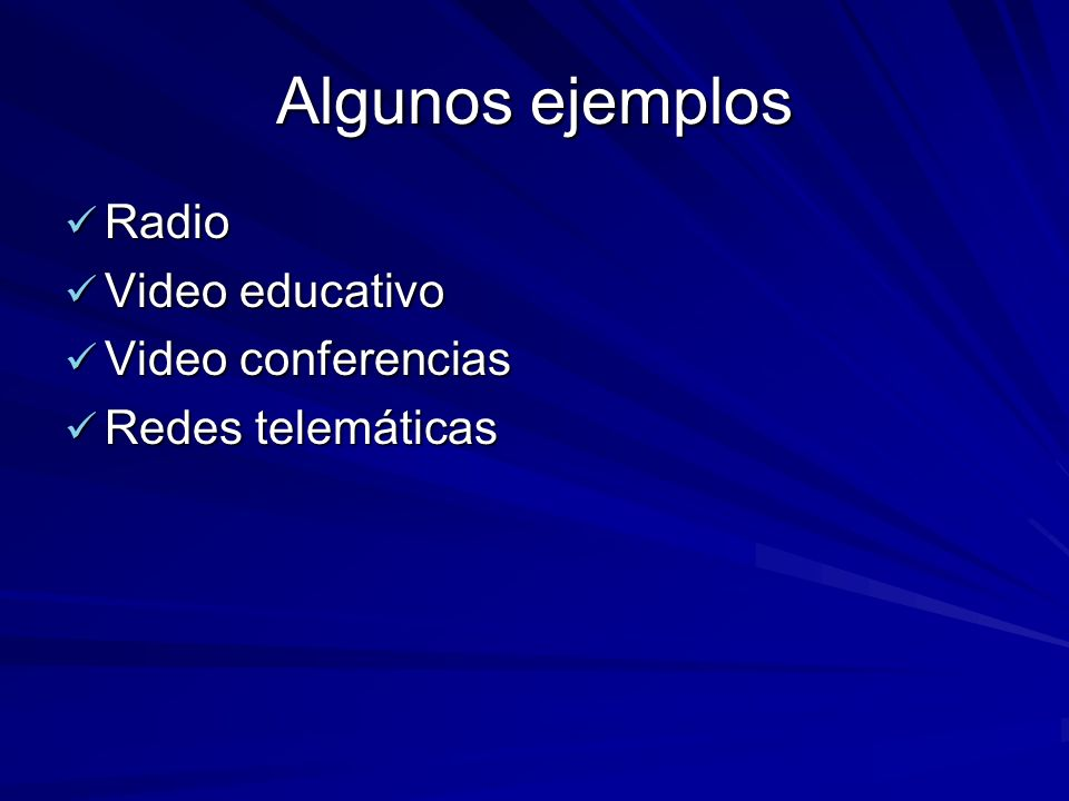 Algunos ejemplos Radio Video educativo Video conferencias
