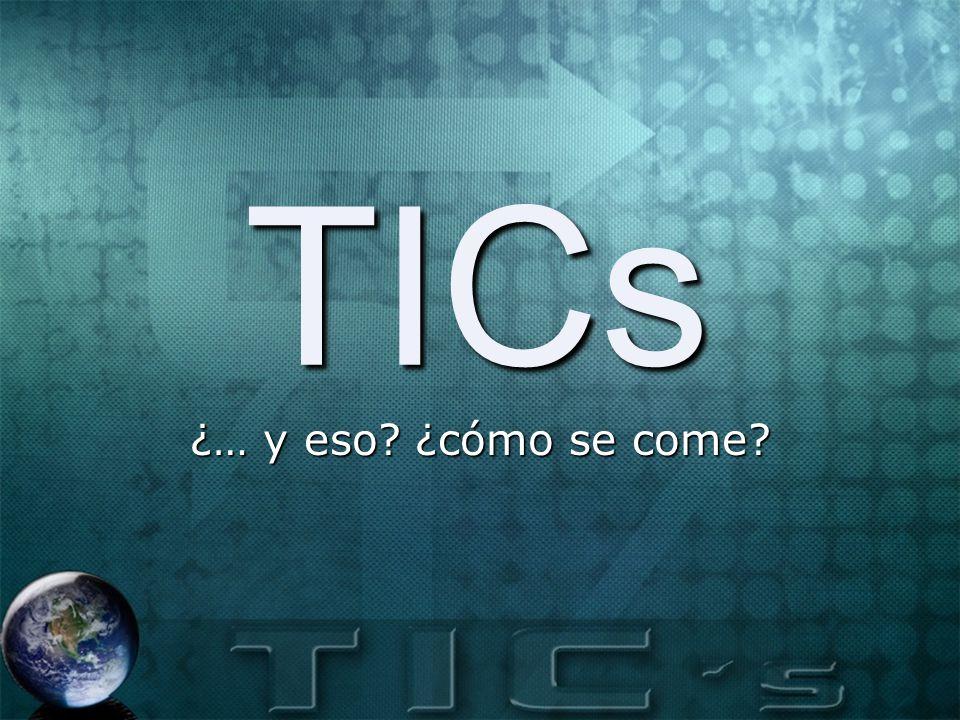 TICs ¿… y eso ¿cómo se come